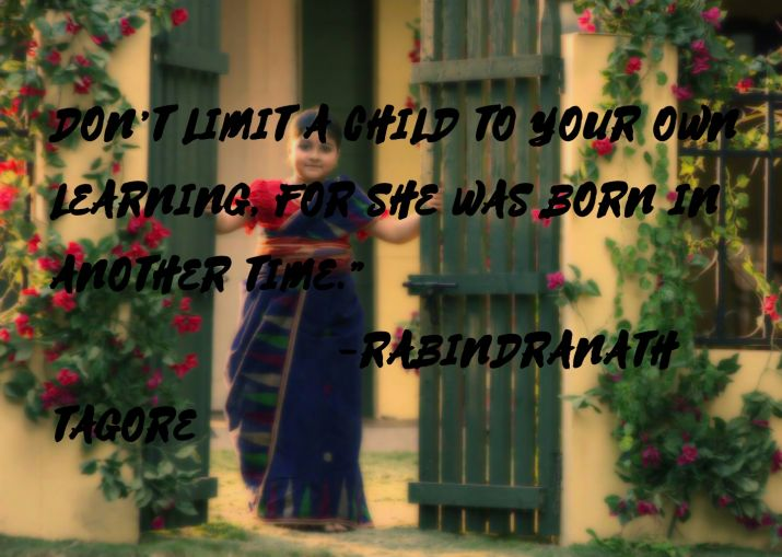 Don't limit a child to your own learning, for she was born in another time.