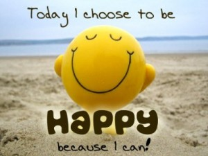 Today I choose to be happy because I can
